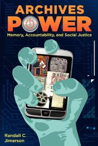 Archives Power: Memory, Accountability, and Social Justice by Randall C. Jimerson